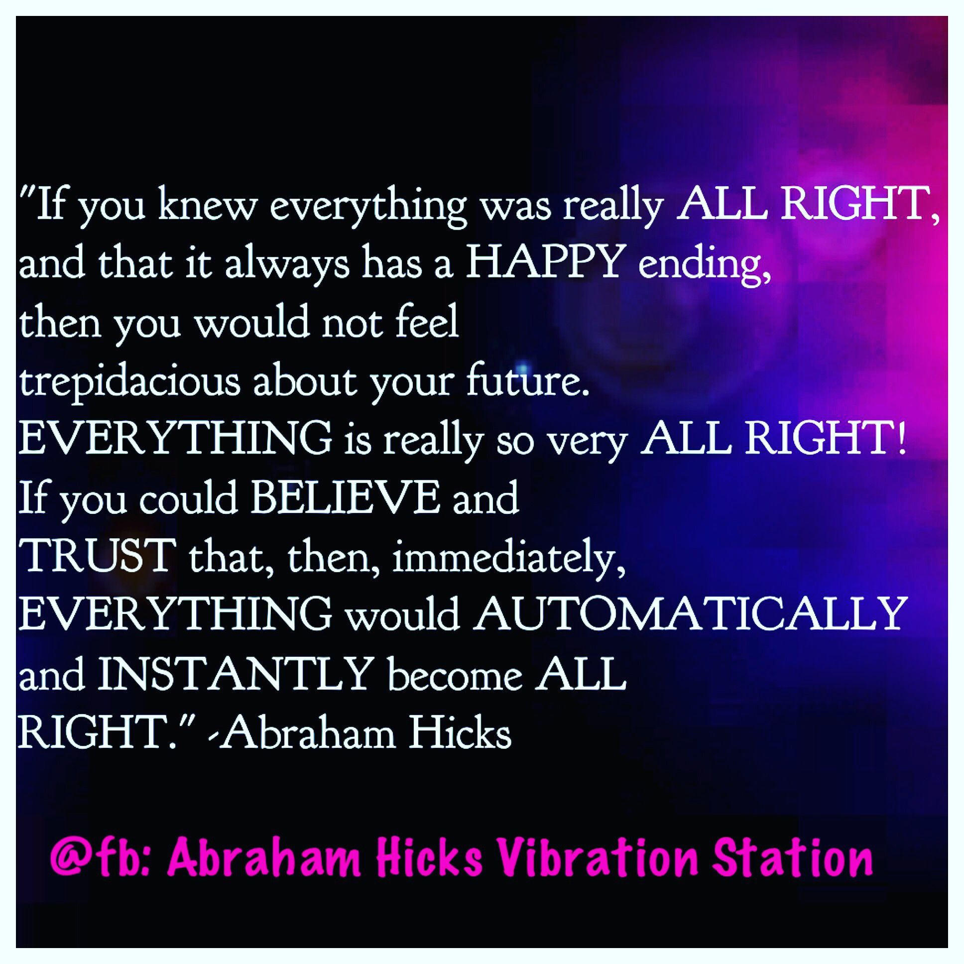 Everything Is All Right Everything Is Always Working Out For Me I Am Thrilled At How Things A Abraham Hicks Quotes Good Times Quotes Self Love Affirmations