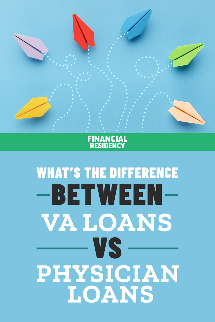What S The Difference Between Va Loans Vs Physician Loans Va Loan Loan Student Loans