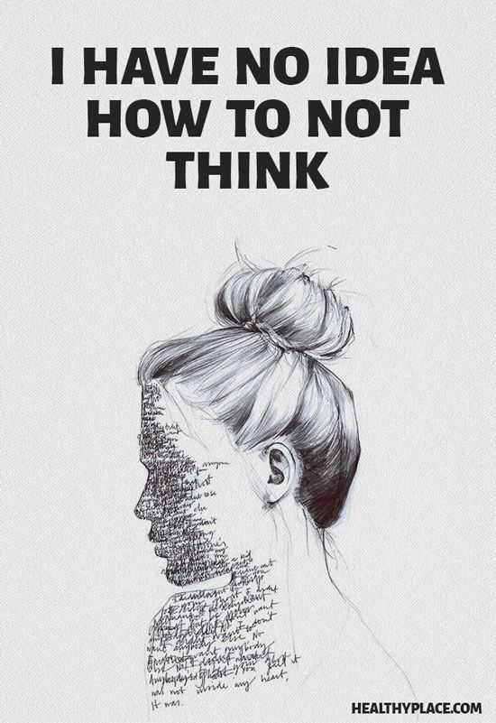 Quote on anxiety: I have no idea how to not think. www.HealthyPlace.com