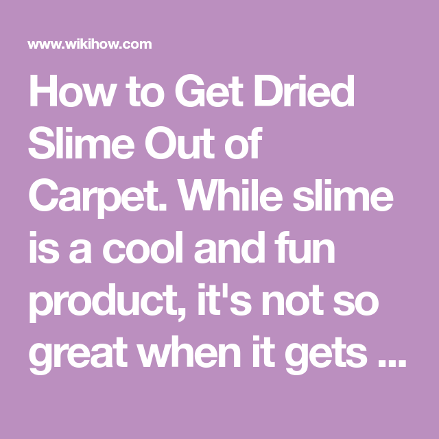 Get Dried Slime Out Of Carpet For The Home Carpet Slime Cleaning