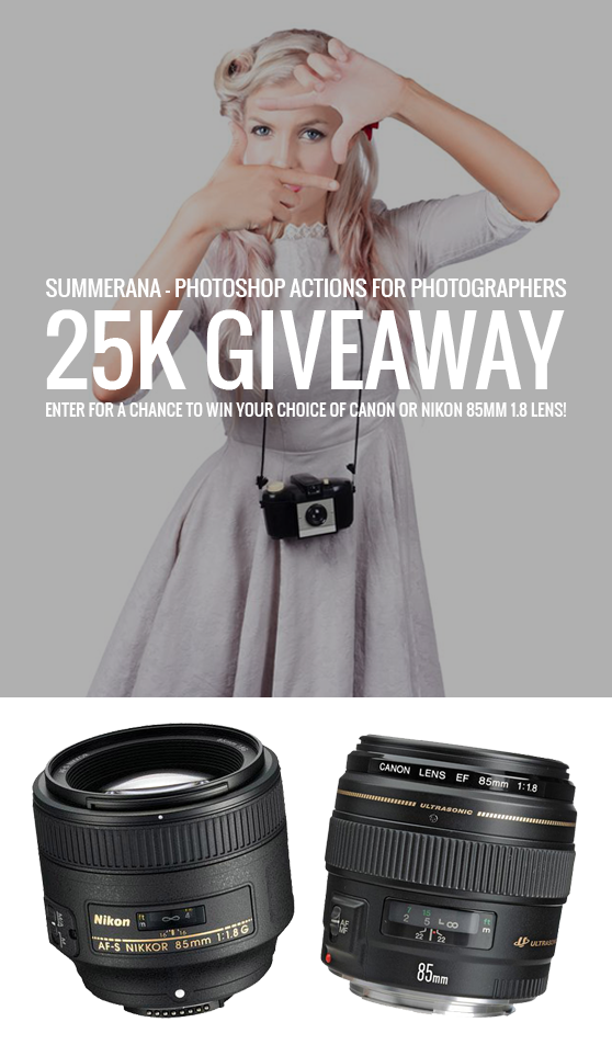 Celebrate with us at Summerana - Photoshop Actions for Photographers as we have reached 25K fans!  Giveaway: Enter to for a chance to WIN your choice of either a Nikon or a Canon 85mm 1.8 Camera Lens Join in the fun here: http://summerana.com/summerana-photoshop-actions-for-photographers-25k-camera-lens-giveaway/ Ends on 08/13/2014 at 11:59p.m. CST