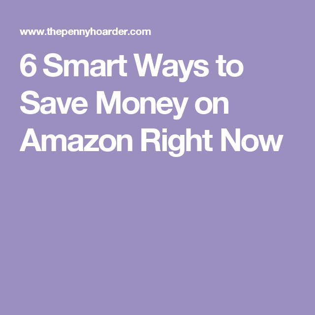 6 Smart Ways to Save Money on Amazon Right Now