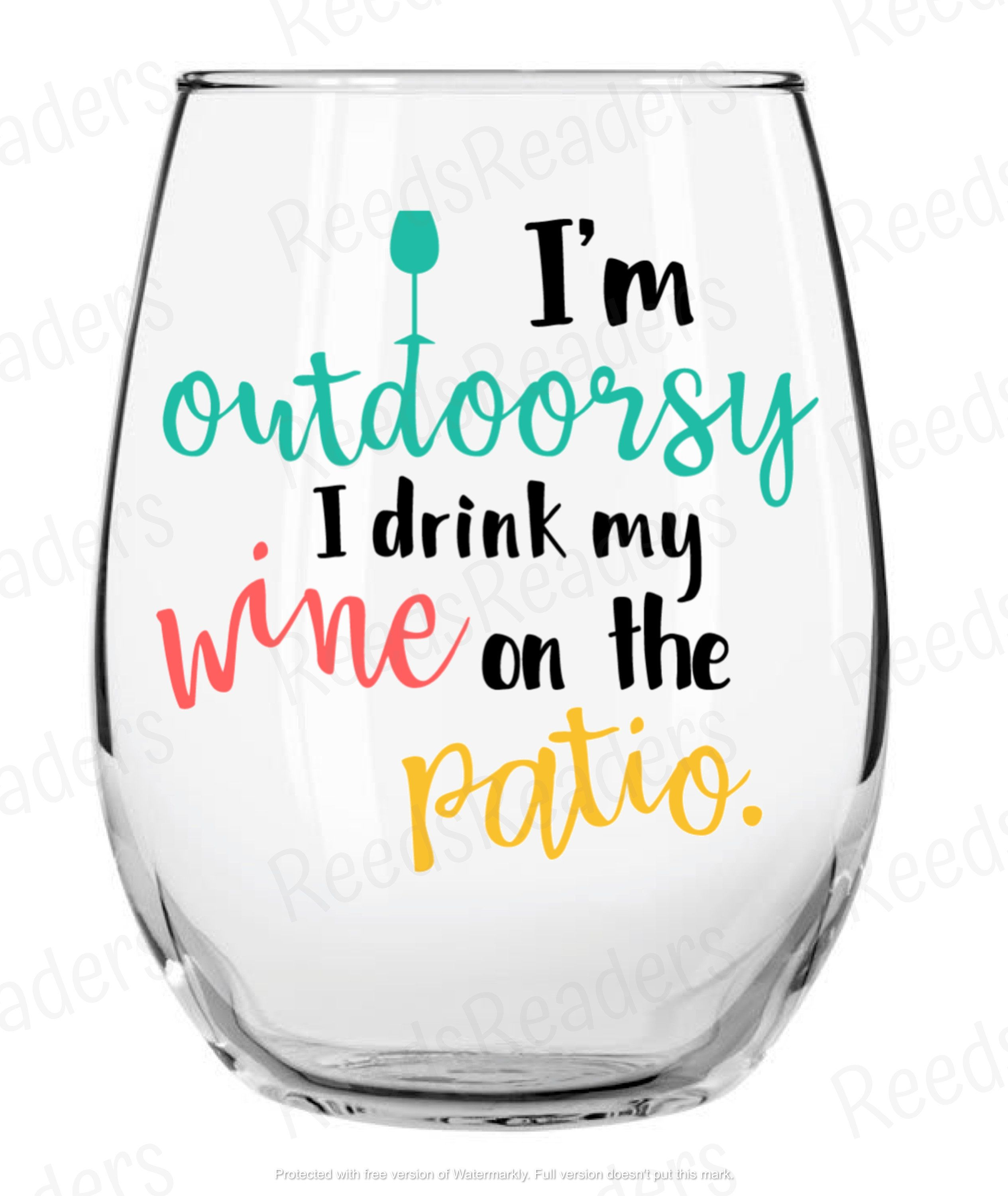 Funny Wine Glass Stemless Wine Glass Vinyl Decal I M Outdoorsy I Drink My Wine On The Patio Cute Wine Glas In 2020 Funny Wine Glass Wine Glass Vinyl Wine Humor