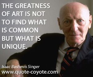 Isaac Bashevis Singer Vegetarian | Isaac Bashevis Singer quotes - The greatness of art is not to find ...
