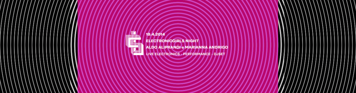 19/4/14 – ELECTRONICGIRLS NIGHT + ALDO ALIPRANDI e MARIANNA ANDRIGO | SUPERBUDDA