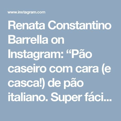 """Renata Constantino Barrella on Instagram: """"Pão caseiro com cara (e casca!) de pão italiano. Super fácil, super delicioso! A receita, que leva apenas farinha de trigo, água, fermento…"""""""
