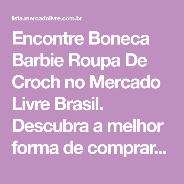 Encontre Boneca Barbie Roupa De Croch no Mercado Livre Brasil. Descubra a  melhor forma de 91669bac969