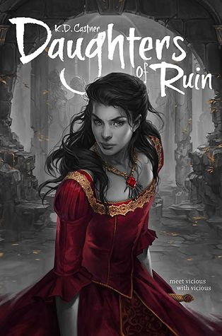 Cover Reveal: Daughters of Ruin by K.D. Castner -On sale April 5th 2016 by Margaret K. McElderry Books -Game of Thrones meets Graceling in a thrilling debut that follows the four fierce princesses of enemy kingdoms as their worlds collide in the throes of war.  Rhea, Cadis, Suki, and Iren have lived together since they were children. They are called sisters. They are not. They are called equals. They are not. They are princesses…and they are enemies.