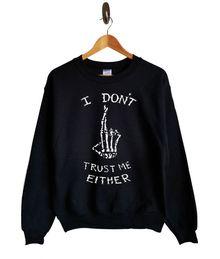 I Dont Trust Me Either  Skeleton Bone Sweatshirt $30.00