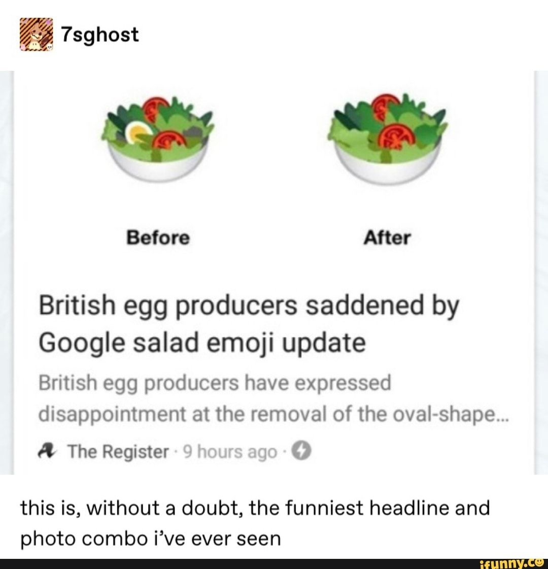 British Egg Producers Saddened By Google Salad Emoji Update British Egg Producers Have Expressed Disappointment At The Removal Of The Ovai Shape ª The Regist Funny Headlines Memes Funny Tumblr Posts