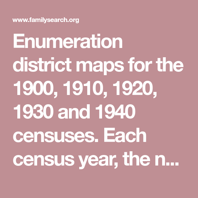 Enumeration district maps for the 1900, 1910, 1920, 1930 and