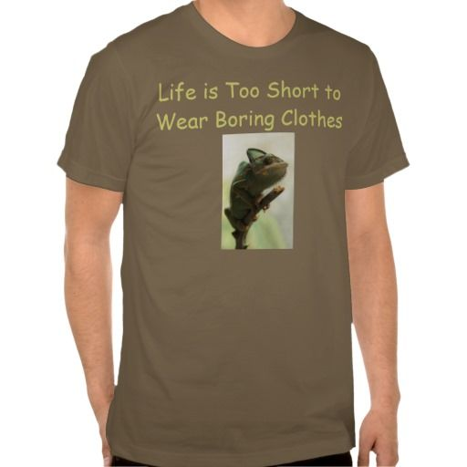 Life is Too Short to Wear Boring Clothes Tees