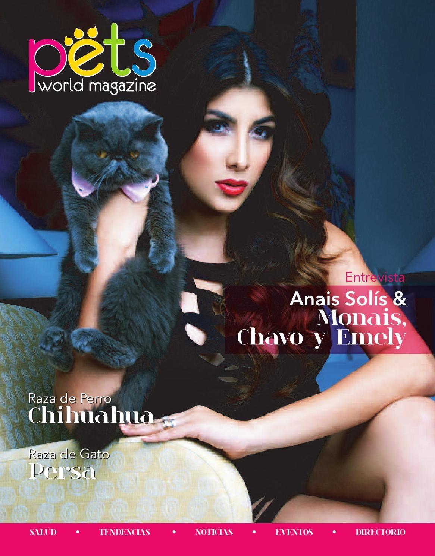 Pets World Magazine # 4  Edición No. 4 Mayo - Junio de 2015 Anais Solís & Monais, Chavo y Emely Raza de perro Chihuahua y Raza de gato Persa