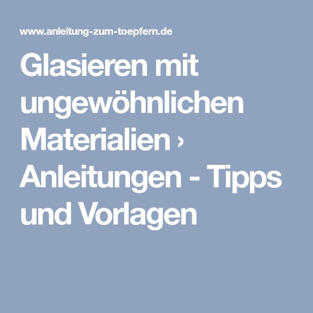 Glasieren Mit Ungewohnlichen Materialien Anleitungen Tipps Und Vorlagen Glasieren Anleitungen Glasieren Technik