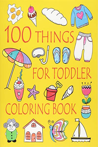 100 Things For Toddler Coloring Book Easy And Big Coloring Books For Toddlers Kids Ages 2 4 4 8 Boys Girls Fun Early Learning Volume 2 By Ellie And Fri Toddler Coloring Book Toddler Books Coloring Books