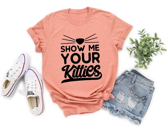 Show Me Your Kitties Cat Shirt Funny Cat Lady Shirt All you need is Love and a Cat Shirt Cat Mom Shi #funnycatshirts