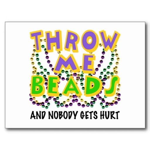 Throw Me Beads And Nobody Gets Hurt Postcard Beading Quotes