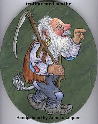 """"""" Trollfar med scythe """" , handpainted by Anneke Legeer,  the Netherlands , naar voorbeeld van Rolf Lidberg.  Weert,  2007."""