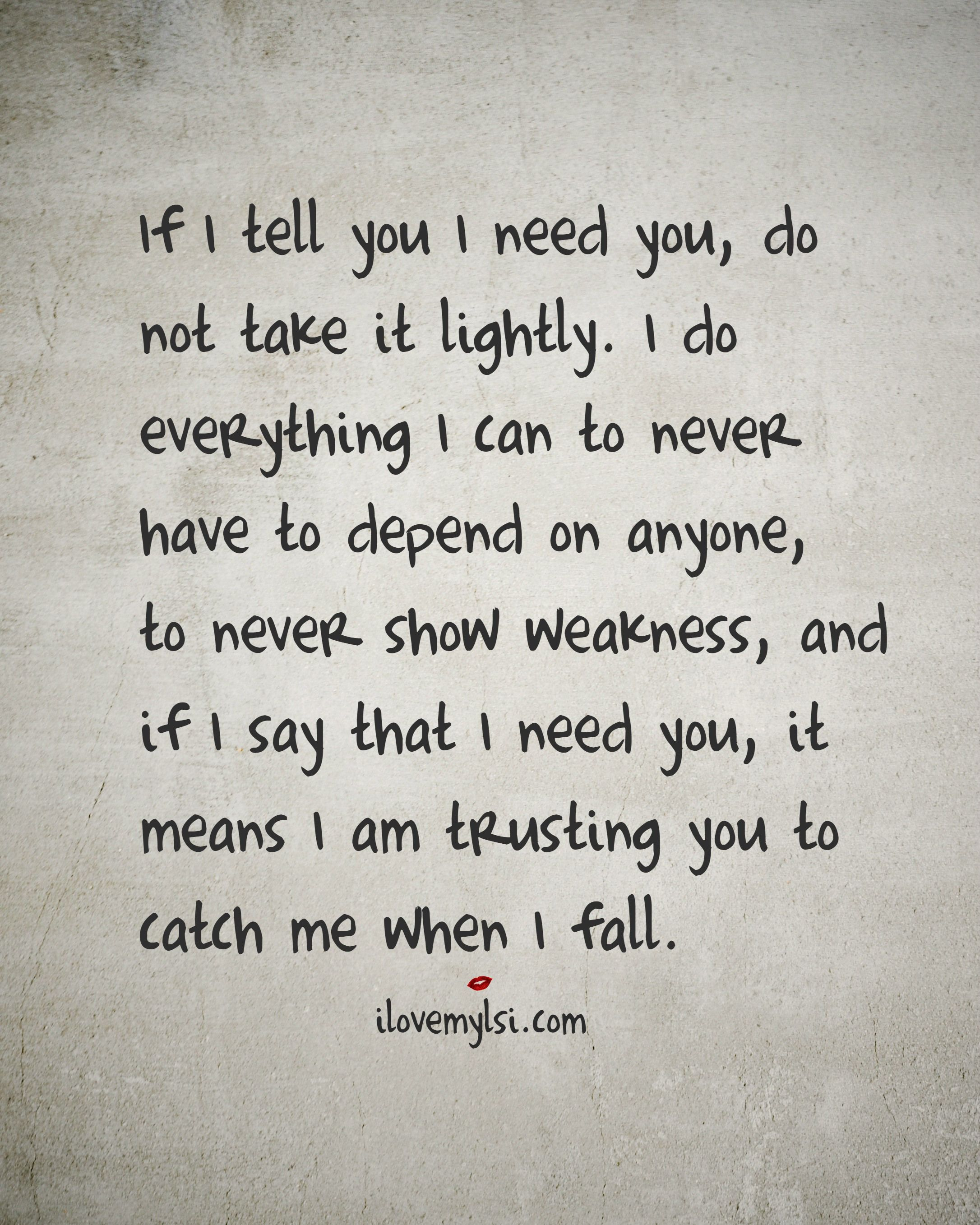I Appreciate You Quotes For Loved Ones If I Tell You I Need You Do Not Take It Lightly  Trust