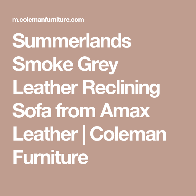 Summerlands Smoke Grey Leather Reclining Sofa From Amax Leather | Coleman  Furniture