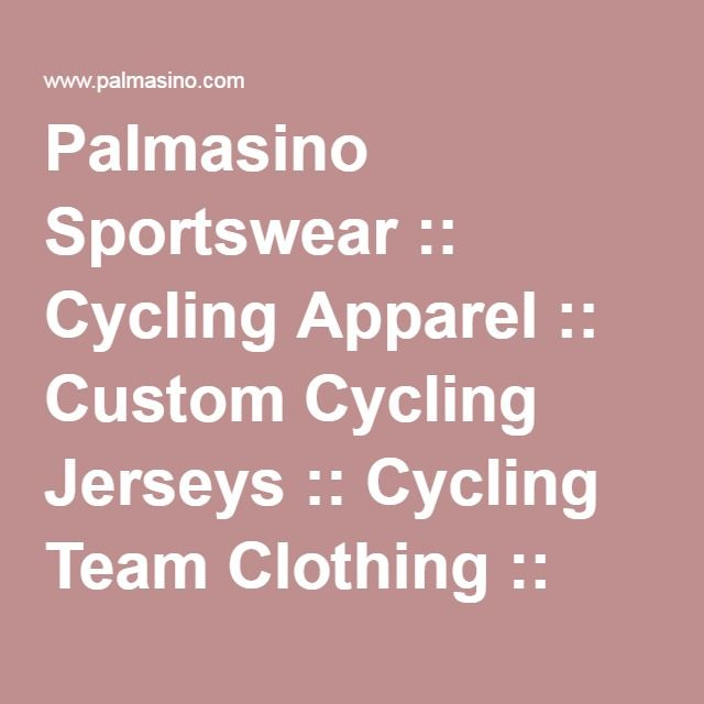 Palmasino Sportswear    Cycling Apparel    Custom Cycling Jerseys    Cycling  Team Clothing    Cycling Apparel Manufacturer    Sublimated Polos and  Tshirts ... 1e7bd9ec9