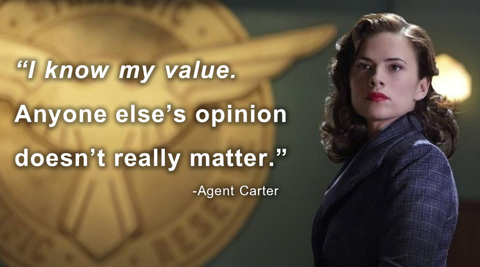 I Know My Value Anyone Else S Opinion Doesn T Really Matter Agent Carter Entj I Know My Worth Value Quotes My Values