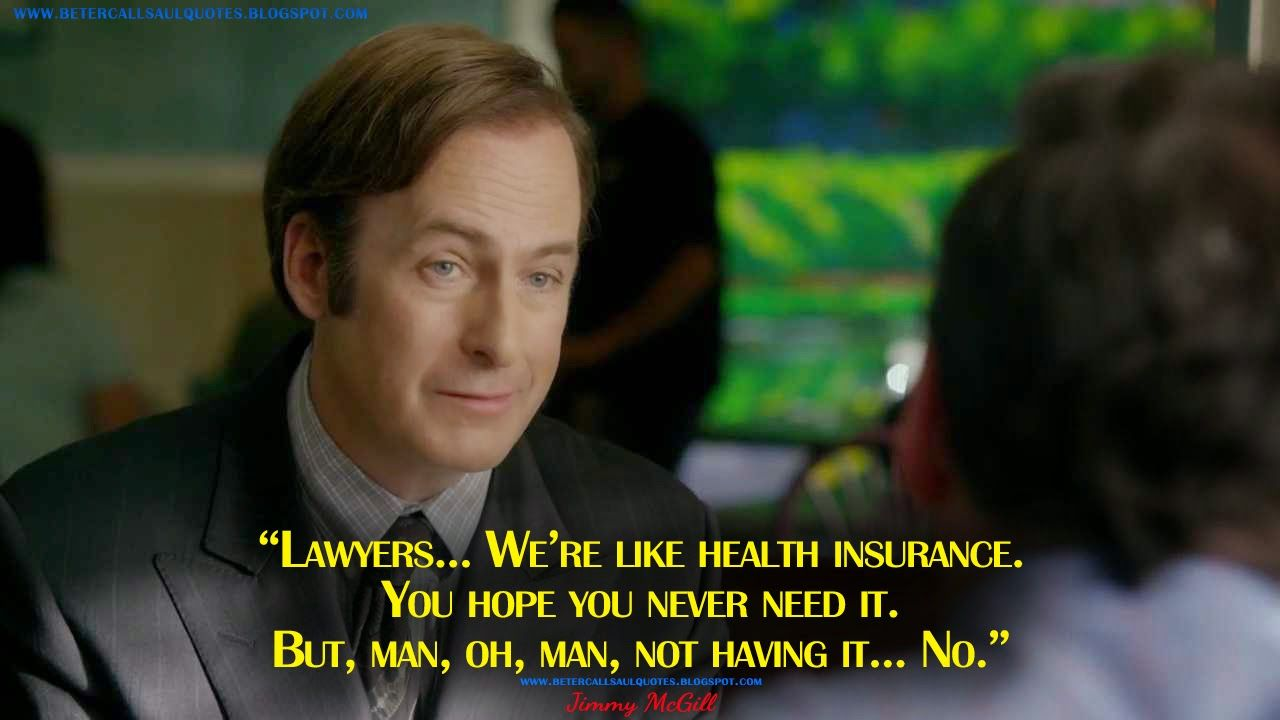 JimmyMcGill Lawyers... We're like health insurance. You
