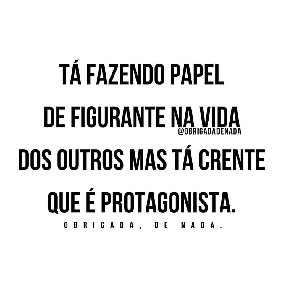 Tá Fazendo Papel De Figurante Sensatez Pinterest Frases