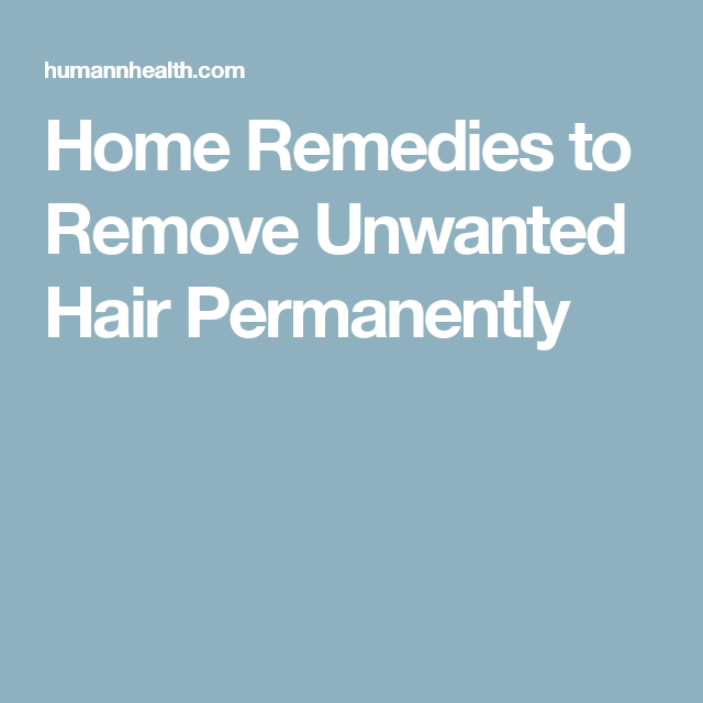 Home Remedies to Remove Unwanted Hair Permanently | facial hair
