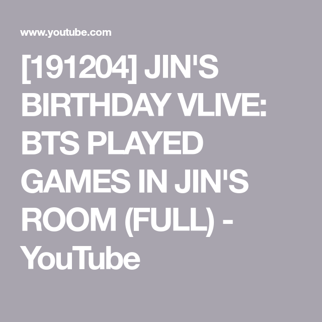 [191204] JIN'S BIRTHDAY VLIVE: BTS PLAYED GAMES IN JIN'S ROOM (FULL) #jinbirthday [191204] JIN'S BIRTHDAY VLIVE: BTS PLAYED GAMES IN JIN'S ROOM (FULL) - YouTube #jinbirthday [191204] JIN'S BIRTHDAY VLIVE: BTS PLAYED GAMES IN JIN'S ROOM (FULL) #jinbirthday [191204] JIN'S BIRTHDAY VLIVE: BTS PLAYED GAMES IN JIN'S ROOM (FULL) - YouTube #jinbirthday