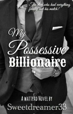 """Read """"My Possessive Billionaire"""", and other new adult romance books and stories on #wattpad."""
