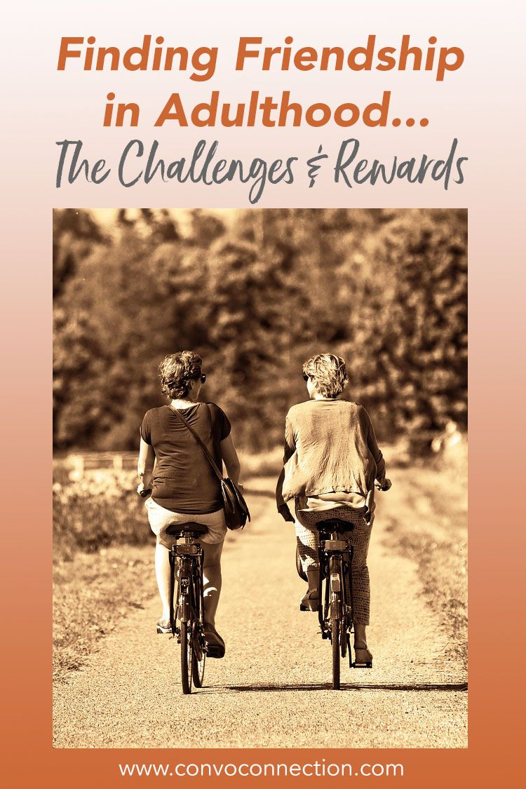 The Challenges And Rewards Of Making Friends In Adulthood