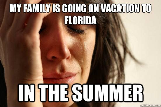 Honestly? Humans were NEVER MEANT TO LIVE IN FLORIDA IN THE SUMMER. Even visiting for a week isn