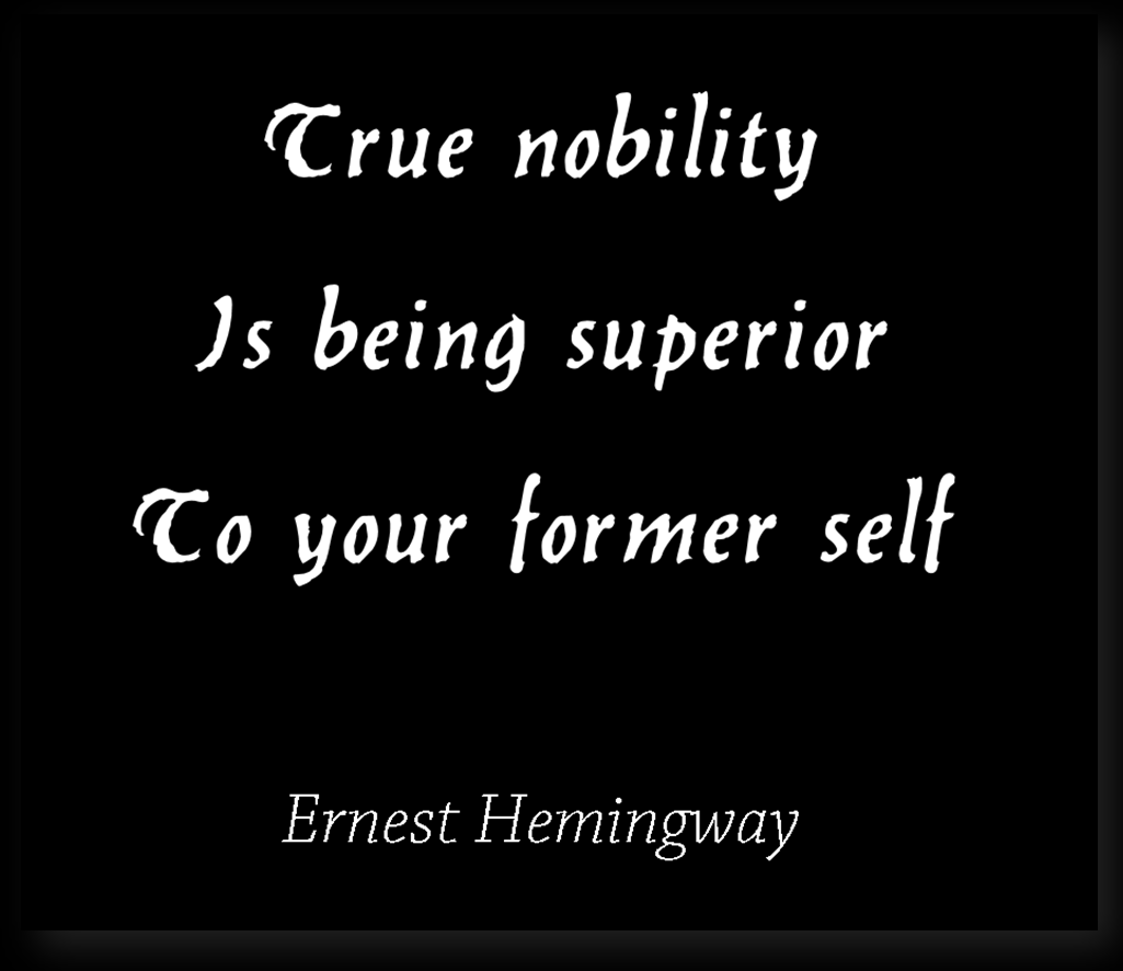 "Created a tile with part of the wise quote of Ernest Hemingway on it: ""There is nothing noble in being superior to your fellow man; true nobility is being superior to your former self."" ― Ernest Hemingway"