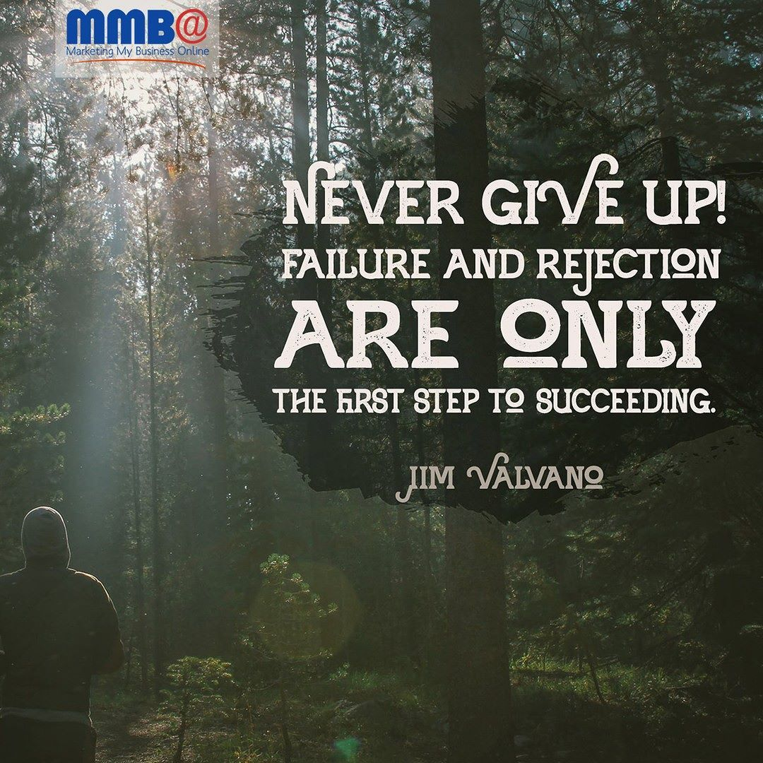 Succeeding Quotes Never Give Up Failure And Rejection Are Only The First Step To