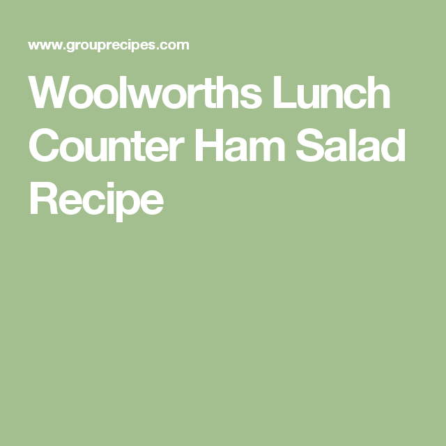 Woolworths Lunch Counter Ham Salad Recipe | Copycat Recipes