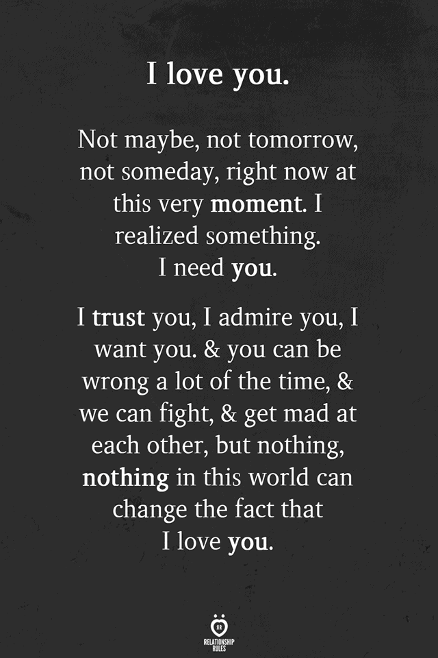 I love you. Not maybe, not tomorrow, not someday, right now at this very moment
