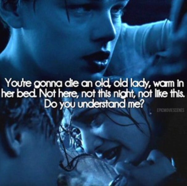 Titanic Quotes This Is The Part That Really Got Mejack Stayed Strong Even Though .