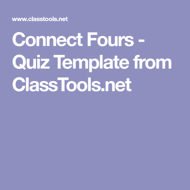 Connect Fours - Quiz Template from ClassTools.net | Classroom ...