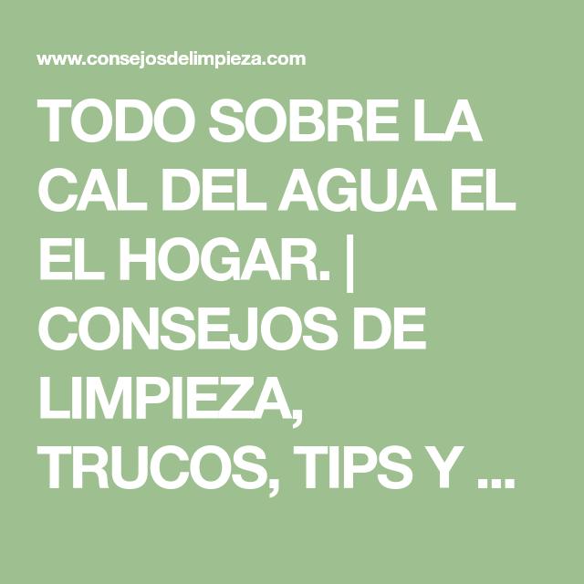 TODO SOBRE LA CAL DEL AGUA EL EL HOGAR. | CONSEJOS DE LIMPIEZA, TRUCOS, TIPS Y REMEDIOS DEL HOGAR