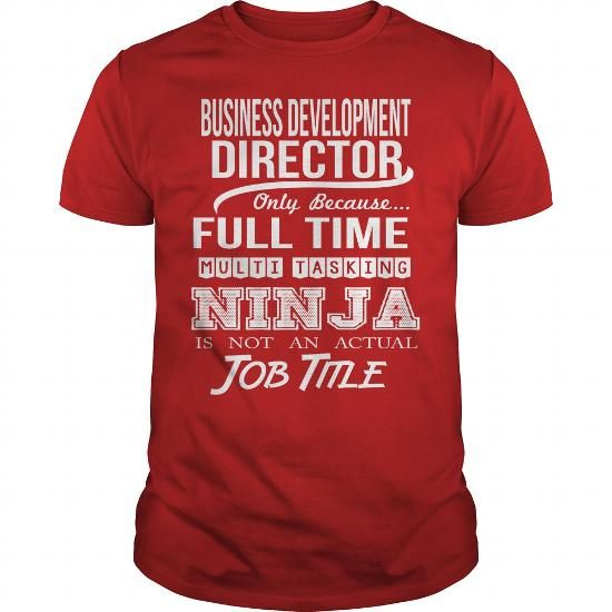 BUSINESS DEVELOPMENT DIRECTOR - NINJA WHITE Job Shirts - development director job description