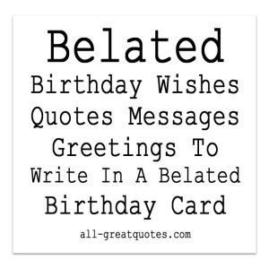 Write happy belated birthday wishes in a card belated birthday belated birthday wishes quotes messages greetings to write in a belated birthday card http bookmarktalkfo Images