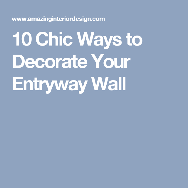 10 chic ways to decorate your entryway wall decoration