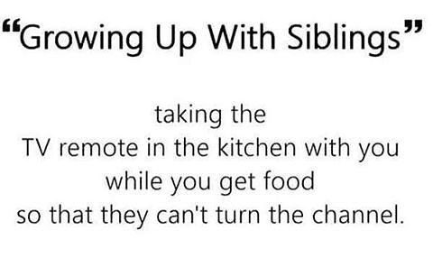 In Every House Sibling Grown Sisters Brothers Family Remote Kitchen Food Channel Fight Siblings Family Humor Nostalgia Quotes Sibling Quotes
