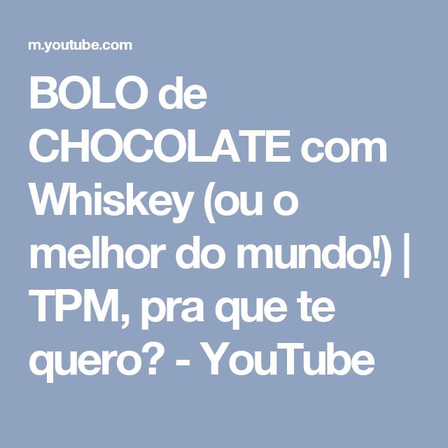 BOLO de CHOCOLATE com Whiskey (ou o melhor do mundo!) | TPM, pra que te quero? - YouTube