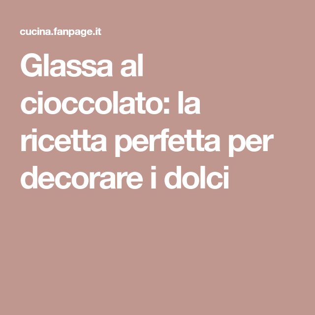 8a86a56efd Glassa al cioccolato: la ricetta perfetta per decorare i dolci ...