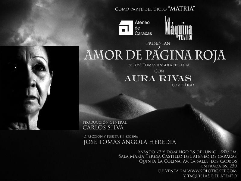 """Este 27 y 28 de Junio, culmina  """"MATRIA"""", CICLO TEATRAL DE JOSÉ TOMÁS ANGOLA, con AMOR DE PÁGINA ROJA, con la primera actriz AURA RIVAS, en el ATENEO DE CARACAS"""