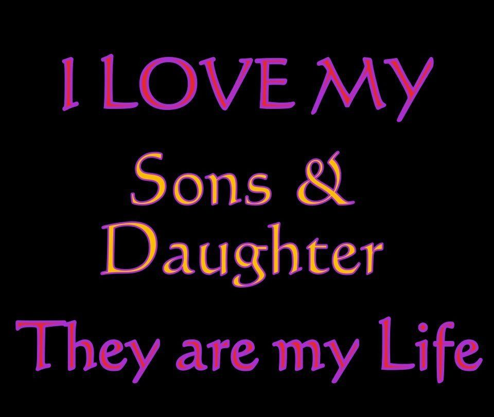 Life Quotes Kids: I Love My Sons & Daighter