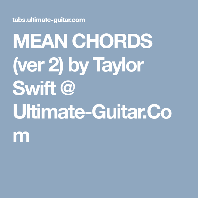 MEAN CHORDS (ver 2) by Taylor Swift @ Ultimate-Guitar.Com | chords ...