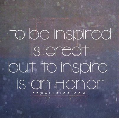 My Goal To Inspire Others To Better Themselves And Believe They Can Cool Quotes About Inspiring Others